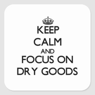 Keep Calm and focus on Dry Goods Square Stickers