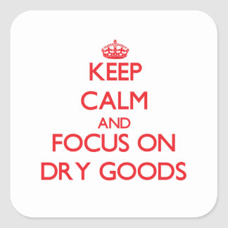 Keep Calm and focus on Dry Goods Square Sticker