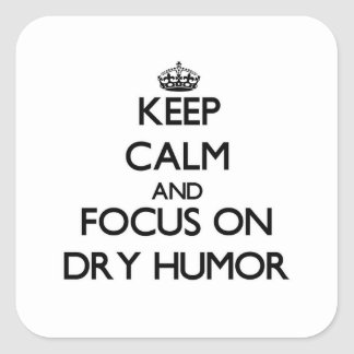 Keep Calm and focus on Dry Humor Sticker