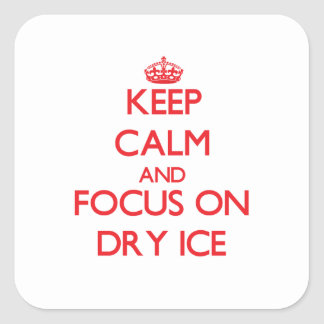 Keep Calm and focus on Dry Ice Square Stickers