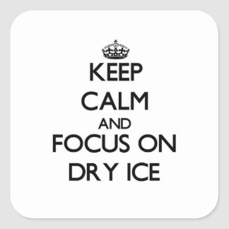 Keep Calm and focus on Dry Ice Square Sticker