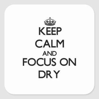 Keep Calm and focus on Dry Square Sticker
