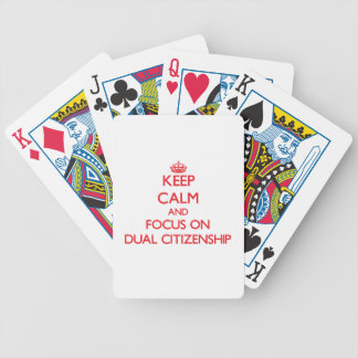 Keep Calm and focus on Dual Citizenship Bicycle Playing Cards