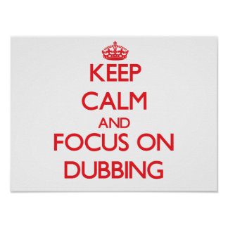 Keep Calm and focus on Dubbing Posters