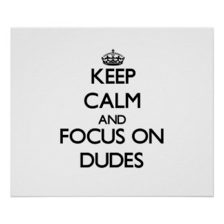 Keep Calm and focus on Dudes Poster