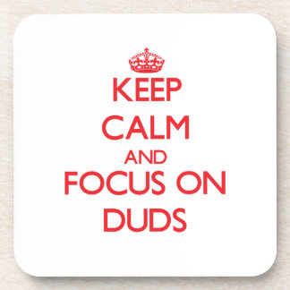 Keep Calm and focus on Duds Drink Coaster