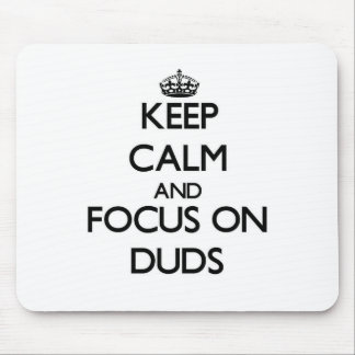Keep Calm and focus on Duds Mouse Pad