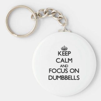 Keep Calm and focus on Dumbbells Basic Round Button Key Ring