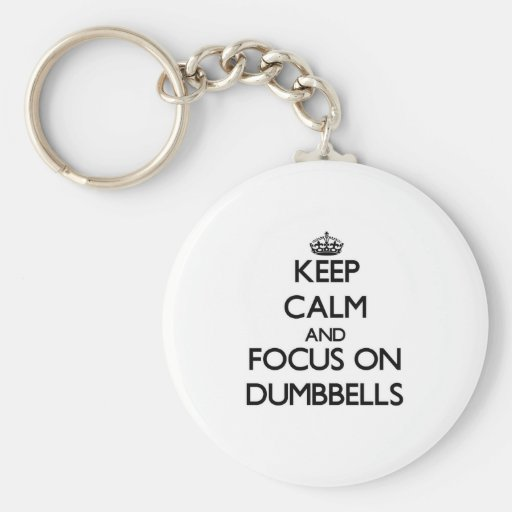 Keep Calm and focus on Dumbbells Keychains
