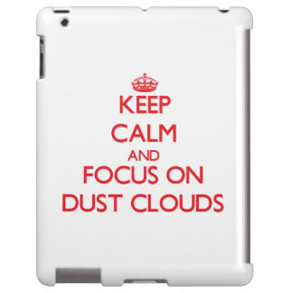Keep Calm and focus on Dust Clouds