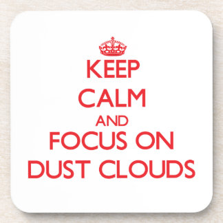 Keep Calm and focus on Dust Clouds Beverage Coaster