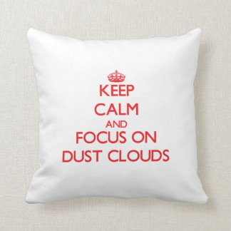 Keep Calm and focus on Dust Clouds Throw Pillow