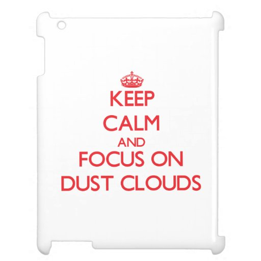 Keep Calm and focus on Dust Clouds iPad Cover