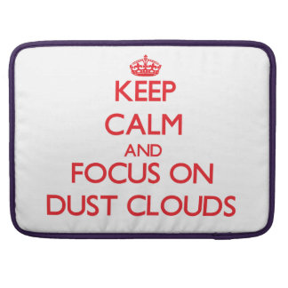 Keep Calm and focus on Dust Clouds Sleeves For MacBooks