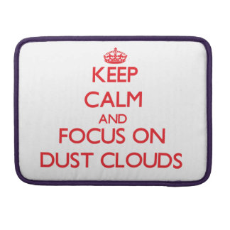 Keep Calm and focus on Dust Clouds MacBook Pro Sleeve