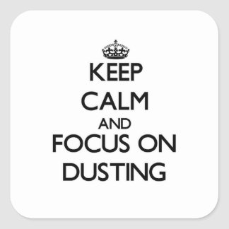 Keep Calm and focus on Dusting Square Sticker