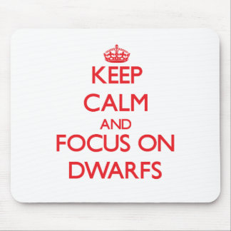 Keep Calm and focus on Dwarfs Mouse Pad
