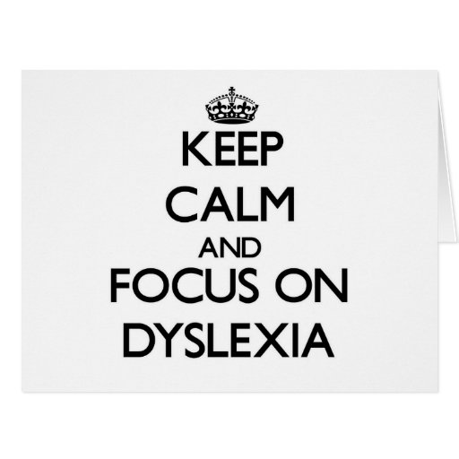 Keep Calm and focus on Dyslexia Greeting Cards