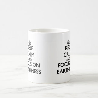 Keep Calm and focus on EARTHINESS Coffee Mugs