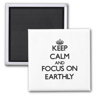 Keep Calm and focus on EARTHLY Refrigerator Magnet