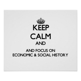 Keep calm and focus on Economic Social History Poster