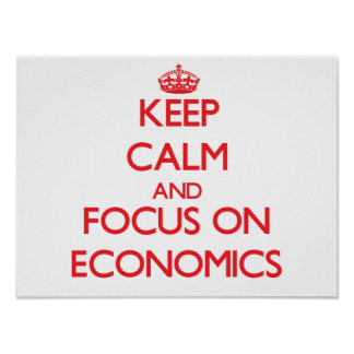 Keep Calm and focus on ECONOMICS Poster