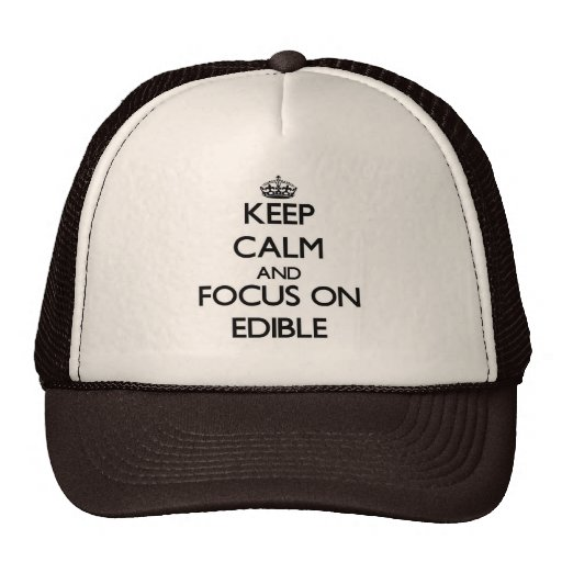 Keep Calm and focus on EDIBLE Trucker Hats