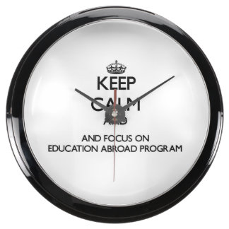 Keep calm and focus on Education Abroad Program Fish Tank Clocks