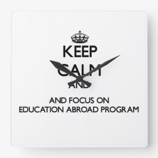 Keep calm and focus on Education Abroad Program Square Wallclock