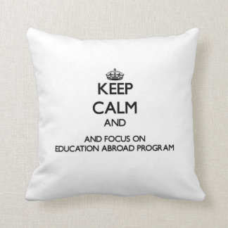 Keep calm and focus on Education Abroad Program Throw Pillows
