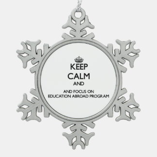 Keep calm and focus on Education Abroad Program Pewter Snowflake Decoration
