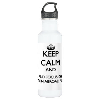Keep calm and focus on Education Abroad Program 710 Ml Water Bottle