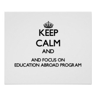 Keep calm and focus on Education Abroad Program Posters