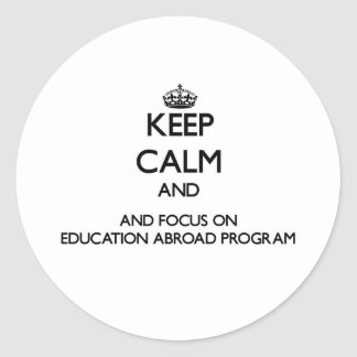 Keep calm and focus on Education Abroad Program Round Sticker