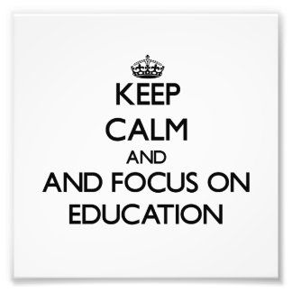 Keep calm and focus on Education Photographic Print