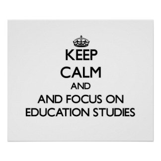 Keep calm and focus on Education Studies Poster