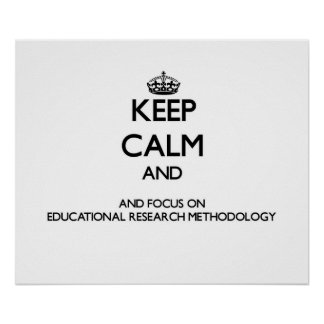 Keep calm and focus on Educational Research Method Print