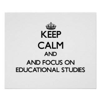 Keep calm and focus on Educational Studies Poster