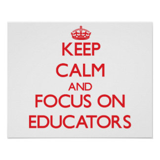 Keep calm and focus on EDUCATORS Poster