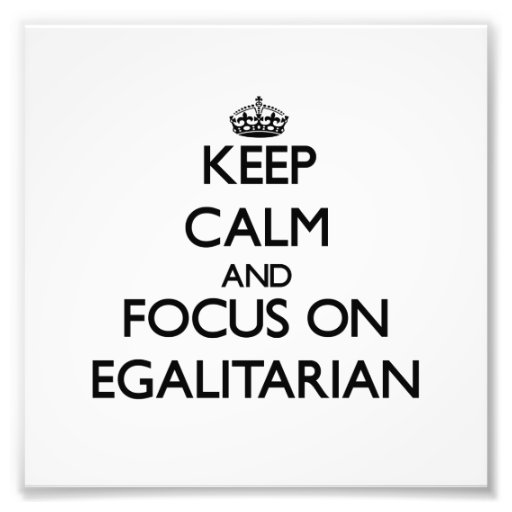 Keep Calm and focus on EGALITARIAN Photo Art