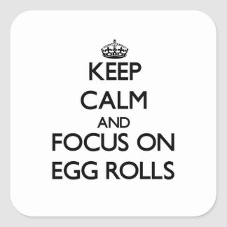 Keep Calm and focus on Egg Rolls Square Stickers