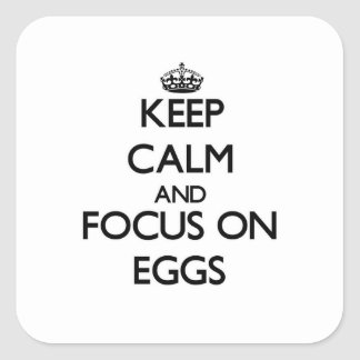 Keep Calm and focus on EGGS Square Stickers