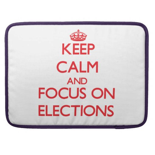 Keep Calm and focus on ELECTIONS Sleeve For MacBooks