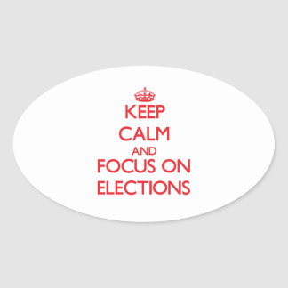 Keep Calm and focus on ELECTIONS Oval Stickers