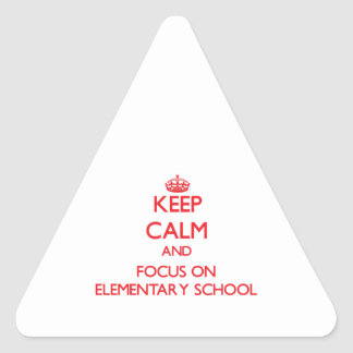 Keep Calm and focus on ELEMENTARY SCHOOL Triangle Stickers