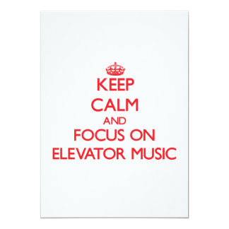 Keep Calm and focus on Elevator Music 13 Cm X 18 Cm Invitation Card