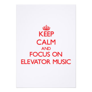 Keep Calm and focus on Elevator Music Invite