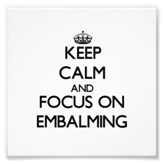 Keep Calm and focus on EMBALMING Photograph