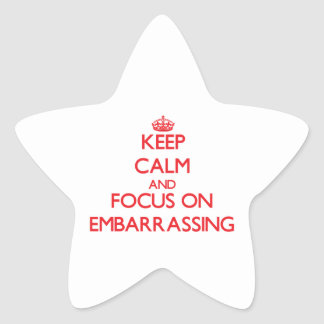 Keep Calm and focus on EMBARRASSING Stickers