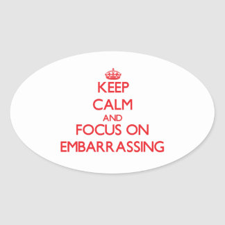 Keep Calm and focus on EMBARRASSING Oval Sticker